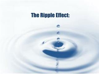 The Ripple Effect:
