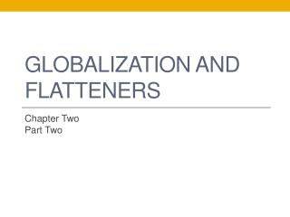Globalization and Flatteners