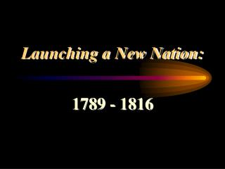 Launching a New Nation: