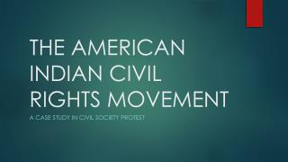 THE AMERICAN INDIAN CIVIL RIGHTS MOVEMENT