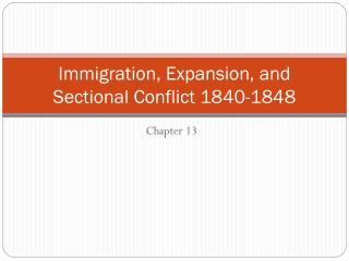 Immigration, Expansion, and Sectional Conflict 1840-1848