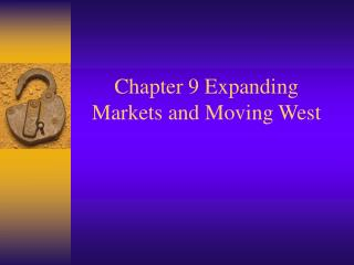 Chapter 9 Expanding Markets and Moving West