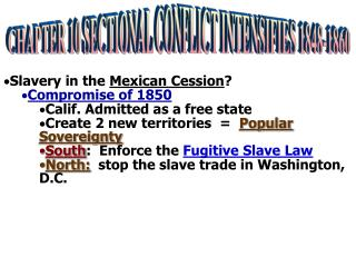 Slavery in the  Mexican Cession ? Compromise of 1850 Calif. Admitted as a free state