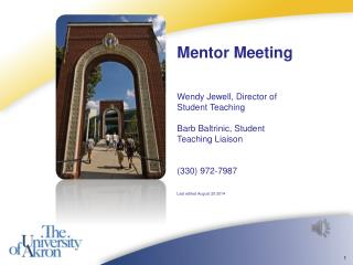 Mentor Meeting Wendy Jewell, Director of Student Teaching Barb Baltrinic, Student Teaching Liaison