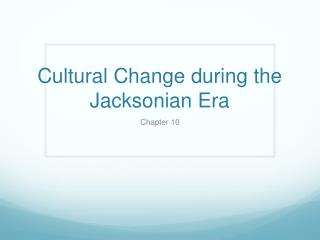Cultural Change during the  Jacksonian  Era