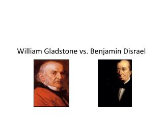 William Gladstone vs. Benjamin Disrael