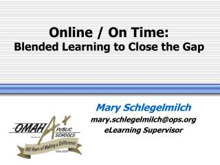 Online / On Time:  Blended Learning to Close the Gap