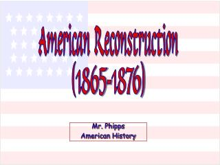 American Reconstruction (1865-1876)