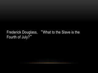 "Frederick Douglass,  "" What to the Slave is the Fourth of July? """