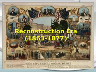 Reconstruction Era (1863-1877)