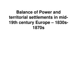 Balance of Power and territorial settlements in mid-19th century Europe – 18 3 0s-1870s