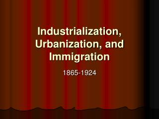 Industrialization, Urbanization, and Immigration