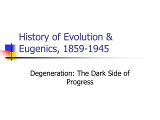 History of Evolution & Eugenics, 1859-1945