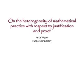 On the heterogeneity of mathematical practice with respect to justification and proof