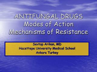 ANTIFUNGAL DRUGS Modes of Action Mechanisms of Resistance