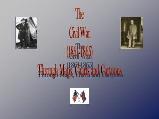 The Civil War (1861-1865) Through Maps, Charts and Cartoons
