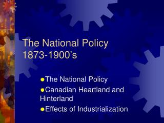The National Policy 1873-1900's