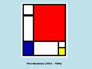 Piet Mondrian (1872 – 1944)