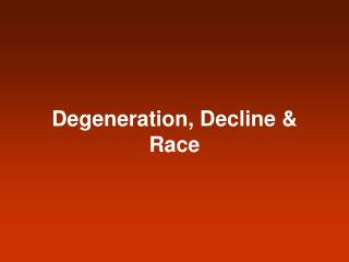 Degeneration, Decline & Race