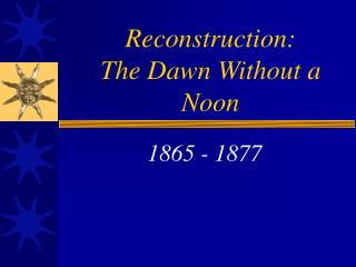 Reconstruction: The Dawn Without a Noon