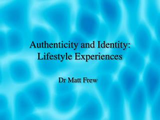 Authenticity and Identity: Lifestyle Experiences