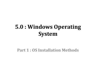 5.0 : Windows Operating System