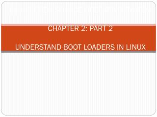 F3036 OPEN SOURCE OPERATING SYSTEM CHAPTER 2: PART 2 UNDERSTAND BOOT LOADERS IN LINUX