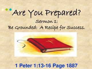 Are You Prepared? Sermon 1:   Be Grounded:  A Recipe for Success.