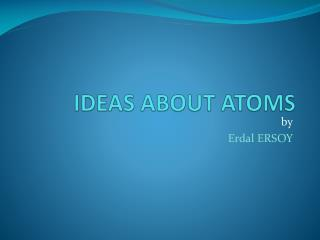 IDEAS ABOUT ATOMS