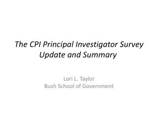 The CPI  Principal Investigator  Survey Update and Summary
