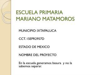 ESCUELA PRIMARIA MARIANO MATAMOROS