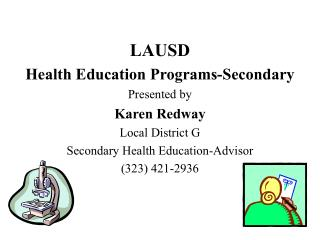 LAUSD Health Education Programs-Secondary Presented by Karen Redway Local District G