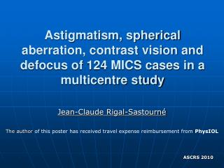 Astigmatism, spherical aberration, contrast vision and defocus of 124 MICS cases in a multicentre study