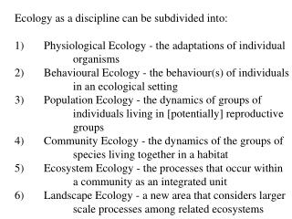 Ecology as a discipline can be subdivided into: