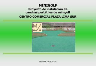 MINIGOLF Proyecto de instalación de canchas portátiles de minigolf CENTRO COMERCIAL PLAZA LIMA SUR