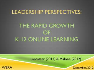 LEADERSHIP PERSPECTIVES: THE RAPID GROWTH  OF  K-12 ONLINE LEARNING