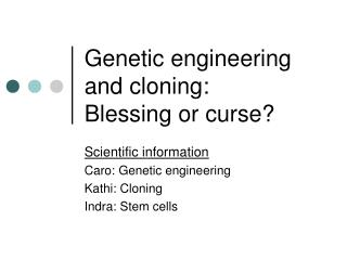 Genetic engineering and cloning:  Blessing or curse?
