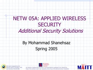 NETW 05A: APPLIED WIRELESS SECURITY  Additional Security Solutions
