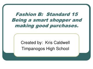Fashion B:  Standard 15 Being a smart shopper and making good purchases.