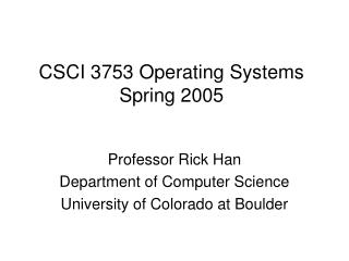 CSCI 3753 Operating Systems Spring 2005