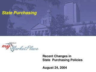 Recent Changes in  State  Purchasing Policies August 24, 2004