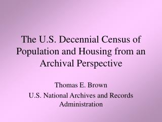 The U.S. Decennial Census of Population and Housing from an Archival Perspective