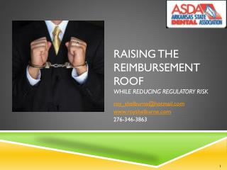 Raising the Reimbursement Roof  While  Reducing Regulatory  Risk