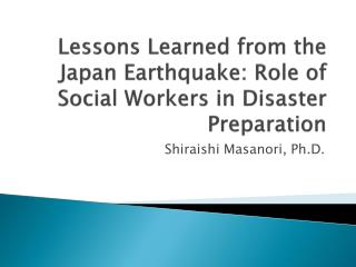 Lessons Learned from the Japan Earthquake: Role of Social Workers in Disaster Preparation