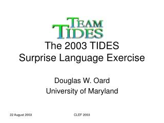 The 2003 TIDES  Surprise Language Exercise