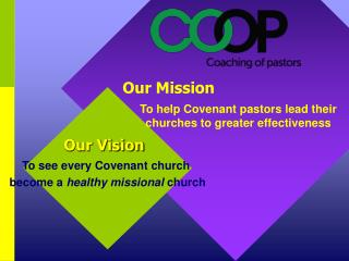 Our Vision To see every Covenant church  become a  healthy missional  church