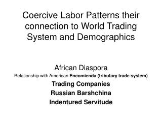 Coercive Labor Patterns their connection to World Trading System and Demographics