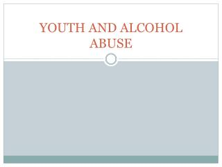YOUTH AND ALCOHOL ABUSE