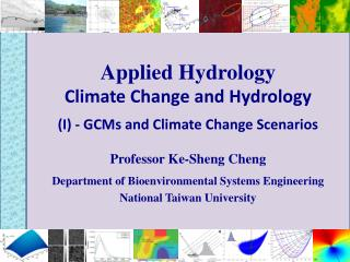 Applied Hydrology Climate Change and Hydrology (I) - GCMs and Climate Change Scenarios