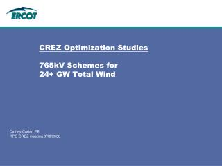 CREZ Optimization Studies 765kV Schemes for  24+ GW Total Wind